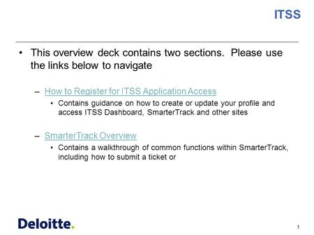 1 ITSS This overview deck contains two sections. Please use the links below to navigate –How to Register for ITSS Application AccessHow to Register for.