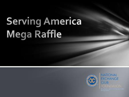 Why hold the Mega Raffle? The NEC Foundation is charged with raising funds to support all of Exchanges Programs of Service – To properly fund the programs,