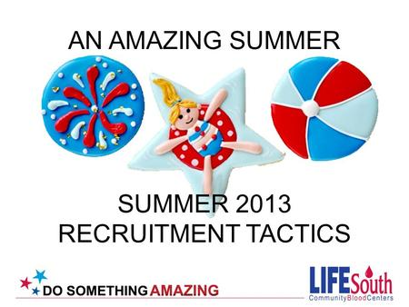 SUMMER 2013 RECRUITMENT TACTICS AN AMAZING SUMMER.