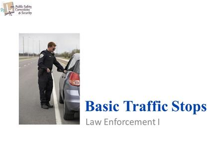 Basic Traffic Stops Law Enforcement I.
