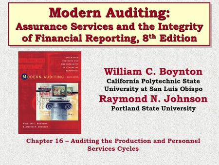 Modern Auditing: Assurance Services and the Integrity of Financial Reporting, 8th Edition William C. Boynton California Polytechnic State University at.