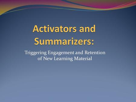 Triggering Engagement and Retention of New Learning Material.