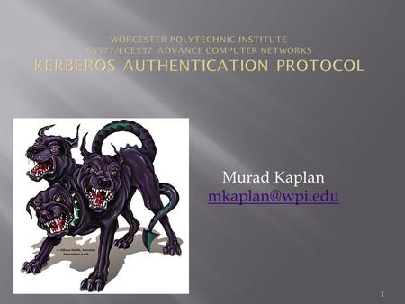 Murad Kaplan  1. Network Authentication Protocol Uses private-key Cryptography Built on Needam/Schroeder Scheme Protects.
