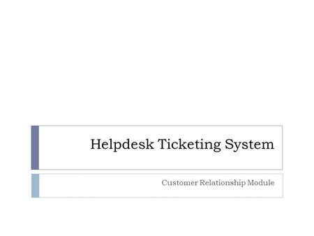 Helpdesk Ticketing System Customer Relationship Module.