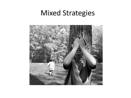 Mixed Strategies. Mixed strategy Nash Equilibrium A player using a mixed strategy chooses to ``randomizes between ``pure strategies, assigning a specific.