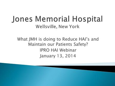What JMH is doing to Reduce HAIs and Maintain our Patients Safety? IPRO HAI Webinar January 13, 2014.