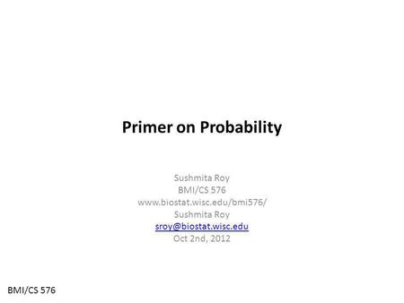 Primer on Probability Sushmita Roy BMI/CS 576  Sushmita Roy Oct 2nd, 2012 BMI/CS 576.