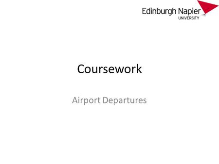 Coursework Airport Departures. How to fly... Buy the ticket – you now have a place reserved on a flight. – You now have a ticket (often this is virtual)
