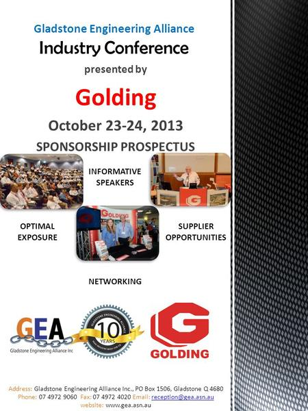 Presented by Golding October 23-24, 2013 SPONSORSHIP PROSPECTUS Address: Gladstone Engineering Alliance Inc., PO Box 1506, Gladstone Q 4680 Phone: 07 4972.