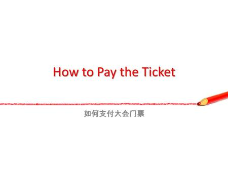 How to Pay the Ticket. Click the Conference Web Click the Conference Web https://yoopay.cn/event/2013Conf?ref=NONMEMB https://yoopay.cn/event/2013Conf?ref=NONMEMB.