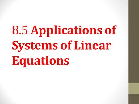 8.5 Applications of Systems of Linear Equations. PROBLEM-SOLVING HINT When solving an applied problem using two variables, it is a good idea to pick letters.