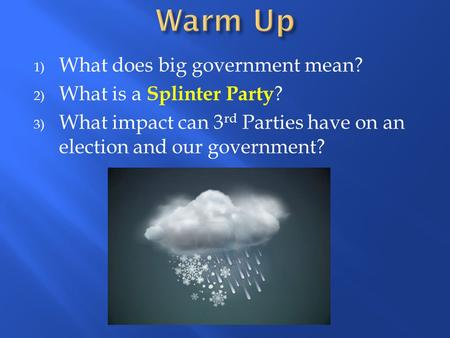 Warm Up What does big government mean? What is a Splinter Party?