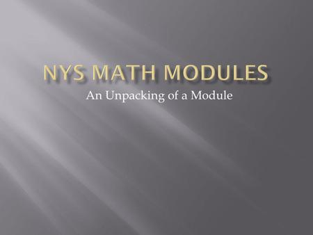 An Unpacking of a Module. I can identify the components of the math modules I can understand the content included in the math modules I can identify the.
