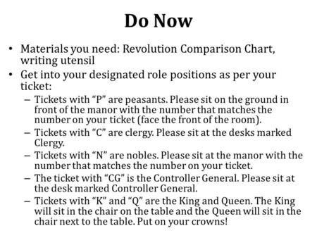 Do Now Materials you need: Revolution Comparison Chart, writing utensil Get into your designated role positions as per your ticket: – Tickets with P are.