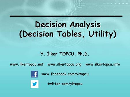 Decision Analysis (Decision Tables, Utility)