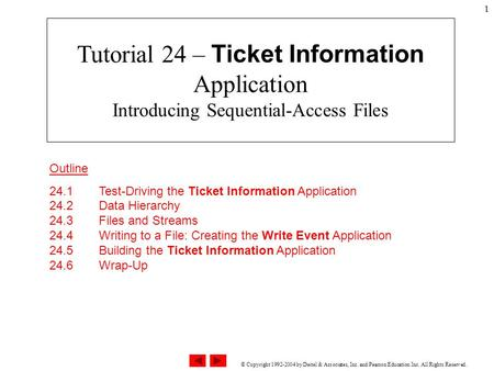 © Copyright 1992-2004 by Deitel & Associates, Inc. and Pearson Education Inc. All Rights Reserved. 1 Outline 24.1 Test-Driving the Ticket Information Application.