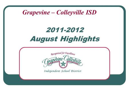 2011-2012 August Highlights Grapevine – Colleyville ISD.