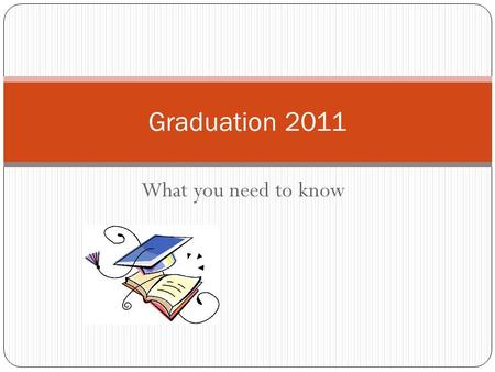 What you need to know Graduation 2011. Valedictorian 2011!!! March 21 to 25 Pick up an application package from Mrs. Cannon in the Business Office or.
