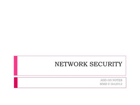 NETWORK SECURITY ADD ON NOTES MMD © Oct2012. IMPLEMENTATION Enable Passwords On Cisco Routers Via Enable Password And Enable Secret Access Control Lists.