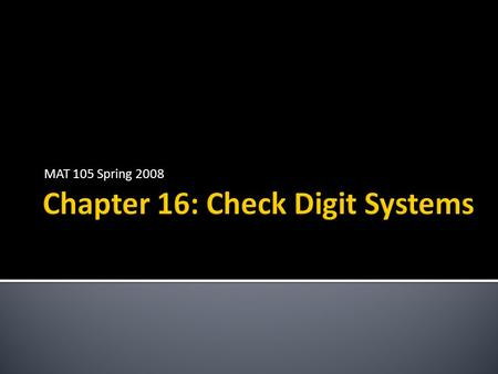 MAT 105 Spring 2008. The check digit systems we will study are used for: US Postal Service money orders Airline tickets UPC (Universal Product Code) US.