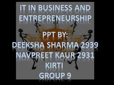 IT in Business and entrepreneurship PPt by: Deeksha sharma 2939
