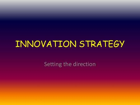 INNOVATION STRATEGY Setting the direction.