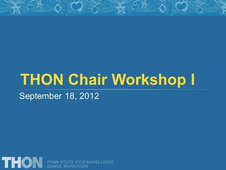 THON Chair Workshop I September 18, 2012. Your liaisons Use them! First meetings and beyond… Monthly Fundraising Reports 5/5 – entered in to a lottery.