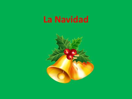 La Navidad. La Navidad is Christmas in Spanish. Christmas is celebrated differently in Spain.