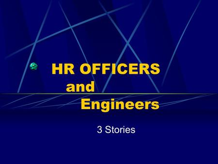 HR OFFICERS and Engineers 3 Stories. The First …