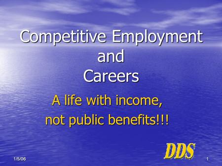 11/5/06 Competitive Employment and Careers A life with income, not public benefits!!!