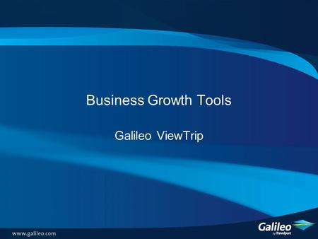 Business Growth Tools Galileo ViewTrip. What is Galileo ViewTrip? A web-based itinerary tool which enables travellers to view, print and email itineraries,