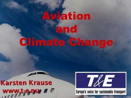 Aviation and Climate Change Karsten Krause www.t-e.nu www.t-e.nu.