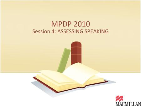 MPDP 2010 Session 4: ASSESSING SPEAKING. How much do you know? Take the following quiz to find out how much you know about international, standard oral.