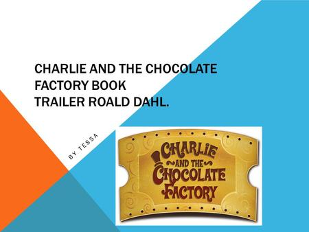 CHARLIE AND THE CHOCOLATE FACTORY BOOK TRAILER ROALD DAHL. BY TESSA.