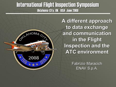 A different approach to data exchange and communication in the Flight Inspection and the ATC environment International Flight Inspection Symposium Oklahoma.