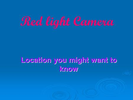 Red light Camera Location you might want to know Location you might want to know.