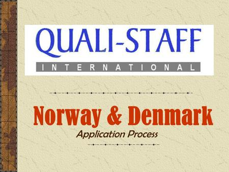 Norway & Denmark Application Process. Attend Briefing for Norway &Denmark Application Decided to Apply Interview by Norway/ Denmark Employer Accept Job.