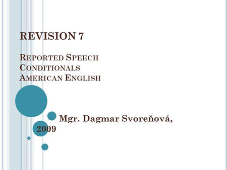 REVISION 7 R EPORTED S PEECH C ONDITIONALS A MERICAN E NGLISH Mgr. Dagmar Svoreňová, 2009.