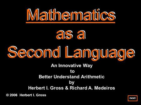 Mathematics as a Second Language Mathematics as a Second Language Mathematics as a Second Language © 2006 Herbert I. Gross An Innovative Way to Better.