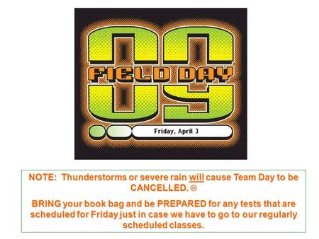 NOTE: Thunderstorms or severe rain will cause Team Day to be CANCELLED. NOTE: Thunderstorms or severe rain will cause Team Day to be CANCELLED. BRING your.