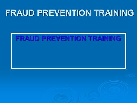FRAUD PREVENTION TRAINING FRAUD PREVENTION TRAINING.