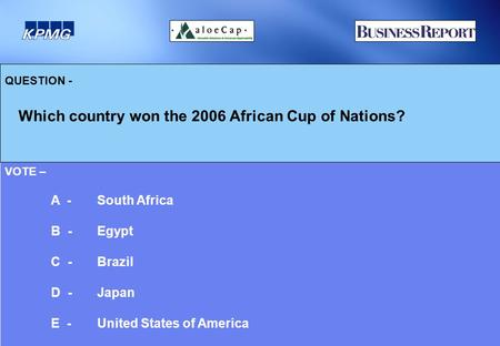 QUESTION - Which country won the 2006 African Cup of Nations? VOTE – A - South Africa B - Egypt C -Brazil D - Japan E - United States of America.
