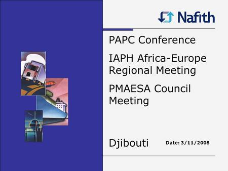 PAPC Conference IAPH Africa-Europe Regional Meeting PMAESA Council Meeting Djibouti Date: 3/11/2008.