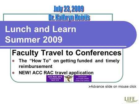 Lunch and Learn Summer 2009 Faculty Travel to Conferences The How To on getting funded and timely reimbursement NEW! ACC RAC travel application Advance.