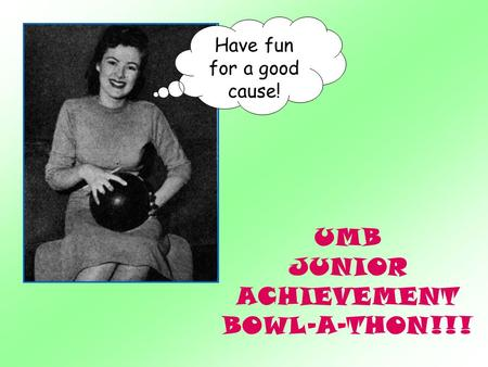 UMB JUNIOR ACHIEVEMENT BOWL-A-THON!!! Have fun for a good cause!