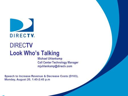DIREC TV Look Whos Talking Michael Uhlenkamp Call Center Technology Manager Speech to Increase Revenue & Decrease Costs (D103),