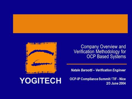 YOGITECH Company Overview and Verification Methodology for OCP Based Systems Natale Barsotti – Verification Engineer OCP-IP Compliance Summit / TIF - Nice.