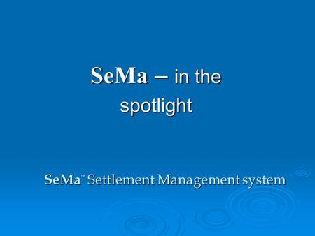 SeMa – in the spotlight SeMa Settlement Management system.