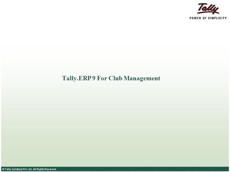 © Tally Solutions Pvt. Ltd. All Rights Reserved Tally.ERP 9 For Club Management.