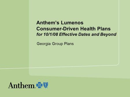 Anthems Lumenos Consumer-Driven Health Plans for 10/1/08 Effective Dates and Beyond Georgia Group Plans.